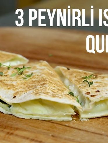 3 peynirli ıspanaklı quesadilla acemi mutfağı